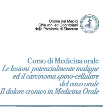 LE LESIONI POTENZIALMENTE MALIGNE ED IL CARCINOMA SPINO-CELLULARE DEL CAVO ORALE: INQUADRAMENTO DIAGNOSTICO E TERAPEUTICO. IL DOLORE CRONICO IN MEDICINA ORALE
